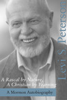 A Rascal by Nature, A Christian by Yearning: A Mormon Autobiography