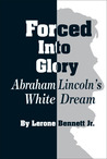 Forced into Glory: Abraham Lincoln's White Dream