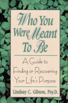 Who You Were Meant to Be: A Guide to Finding or Recovering Your Life's Purpose