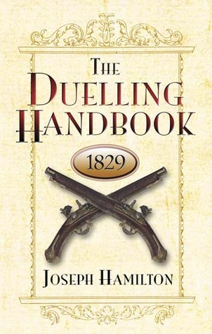 The Duelling Handbook, 1829 by Joseph Hamilton