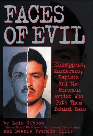Faces of Evil: Kidnappers, Murderers, Rapists and the Forensic Artist Who Puts Them Behind Bars