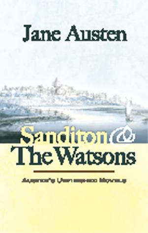 Sanditon and The Watsons by Jane Austen