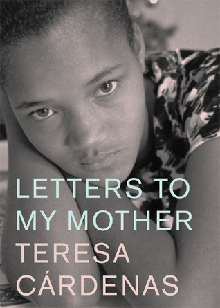 Letters to My Mother by Teresa Cárdenas