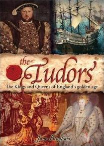 The Tudors The Kings And Queens Of England's Golden Age by Jane Bingham
