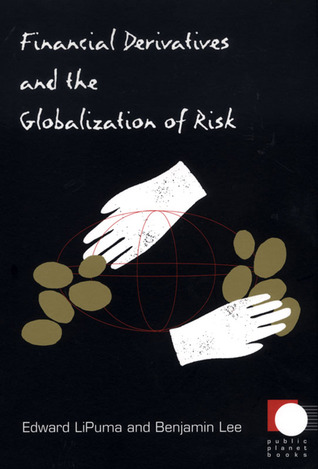 Financial Derivatives and the Globalization of Risk by Edward LiPuma