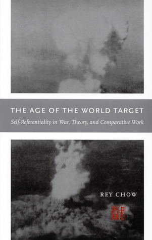 Download The Age of the World Target: Self-Referentiality in War, Theory, and Comparative Work PDF by Rey Chow