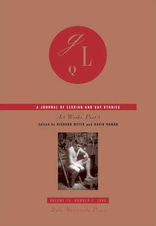 Art Works: Part 1 (GLQ: A Journal of Lesbian and Gay Studies, #12.2)