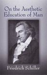 On the Aesthetic Education of Man by Friedrich von Schiller