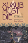 Xuxub Must Die: The Lost Histories of a Murder on the Yucatan