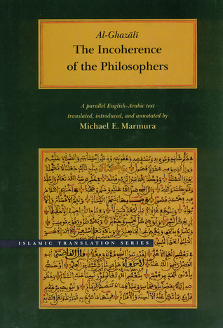 The Incoherence of the Philosophers by Abu Hamid al-Ghazali