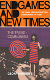 Endgames and New Times: The Final Years of British Communism, 1964-1991