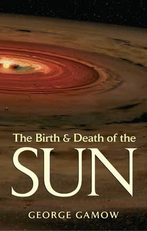 The Birth & Death of the Sun by George Gamow