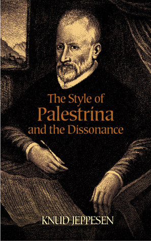 The Style of Palestrina and the Dissonance by Knud Jeppesen