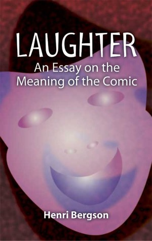Laughter : an Essay on the Meaning of the Comic - Bergson, Henri