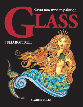 Great New Ways to Paint on Glass by Julia Bottrell