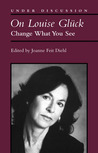 On Louise Gluck: Change What You See
