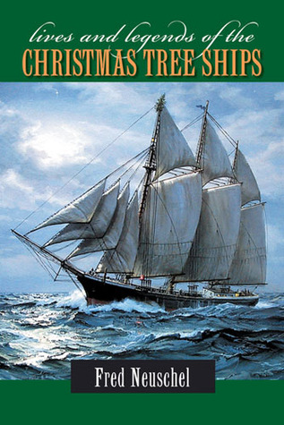 Lives and Legends of the Christmas Tree Ships by Frederick H. Neuschel