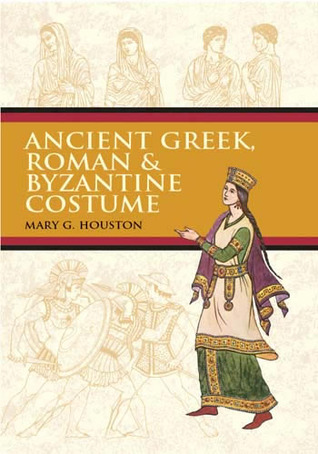 Ancient Greek, Roman & Byzantine Costume by Mary G. Houston