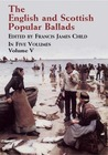 The English and Scottish Popular Ballads, Vol. 5