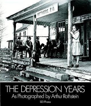 The Depression Years as Photographed by Arthur Rothstein by Arthur Rothstein