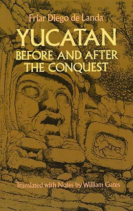 Free online download Yucatan Before and After the Conquest by Diego de Landa Calderon, William Gates PDF