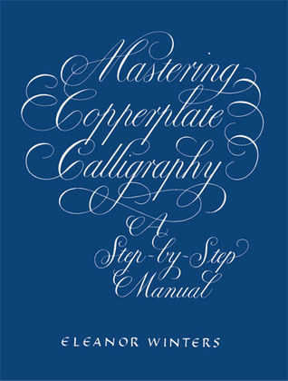 Download online for free Mastering Copperplate Calligraphy: A Step-by-Step Manual by Eleanor Winters FB2
