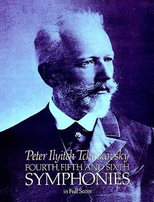 Fourth, Fifth and Sixth Symphonies in Full Score by Pyotr Ilyich Tchaikovsky