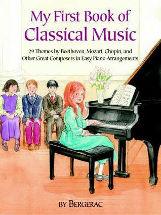 A First Book of Classical Music: 29 Themes by Beethoven, Mozart, Chopin and Other Great Composers in Easy Piano Arrangements