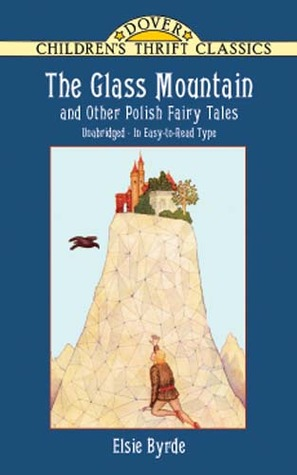 The Glass Mountain and Other Polish Fairy Tales by Elsie Byrde