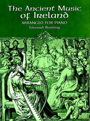 The Ancient Music of Ireland: Arranged for Piano