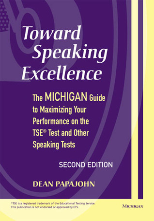 Toward Speaking Excellence: The Michigan Guide to Maximizing Your Performance on the TSE Test and Other Speaking Tests