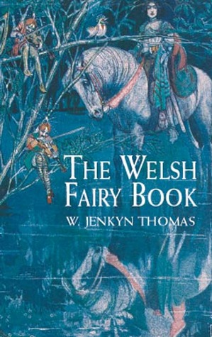 The Welsh Fairy Book by W.Jenkyn Thomas