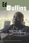 Ed Bullins: Twelve Plays and Selected Writings
