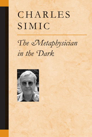 The Metaphysician in the Dark by Charles Simic