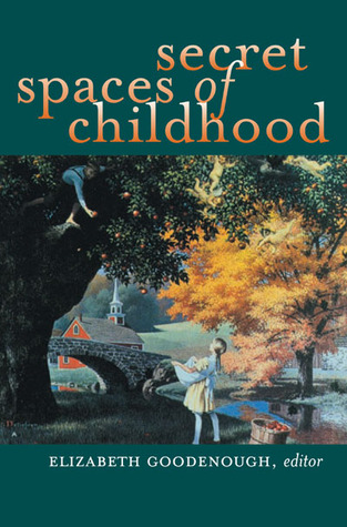 Secret Spaces of Childhood by Elizabeth N. Goodenough
