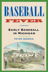 Baseball Fever: Early Baseball in Michigan