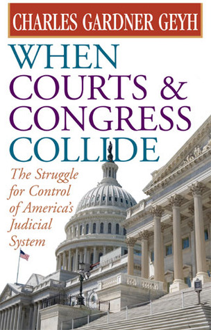 When Courts and Congress Collide by Charles Gardner Geyh