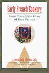 Early French Cookery: Sources, History, Original Recipes and Modern Adaptations