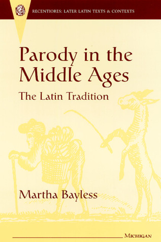 Parody in the Middle Ages: The Latin Tradition  by  Martha Bayless