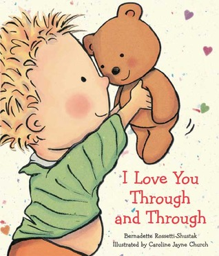 I Love You Through and Through by Bernadette Rossetti-Shustak