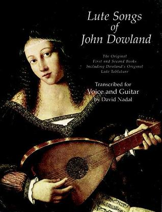 Lute Songs of John Dowland: The Original First and Second Books Including Dowland's Original Lute Tablature