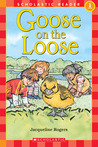 Scholastic Reader Level 1: Goose On the Loose: Goose On The Loose