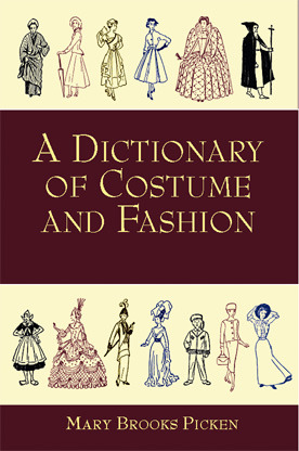 A Dictionary of Costume and Fashion by Mary Brooks Picken