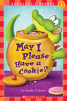 Scholastic Reader Level 1: May I Please Have a Cookie?: May I Please Have A Cookie?
