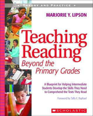 Teaching Reading Beyond the Primary Grades: A Blueprint for Helping Intermediate Students Develop the Skills They Need to Comprehend the Texts They Read