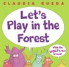Let's Play In The Forest While The Wolf Is Not Around by Claudia Rueda