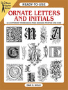 Ready-to-Use Ornate Letters and Initials: 813 Different Copyright-Free Designs Printed One Side