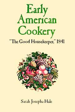 Early American Cookery: The Good Housekeeper, 1841