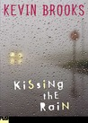 Kissing the Rain by Kevin Brooks
