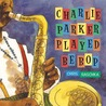 Charlie Parker Played Be Bop